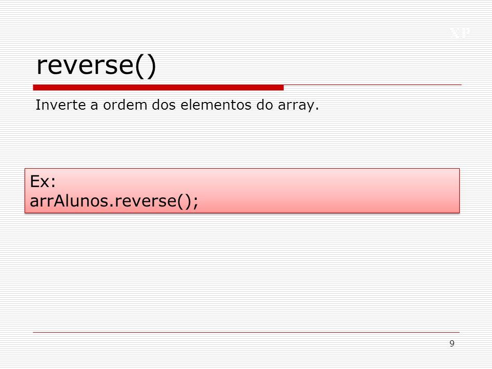 reverse() Ex: arrAlunos.reverse();