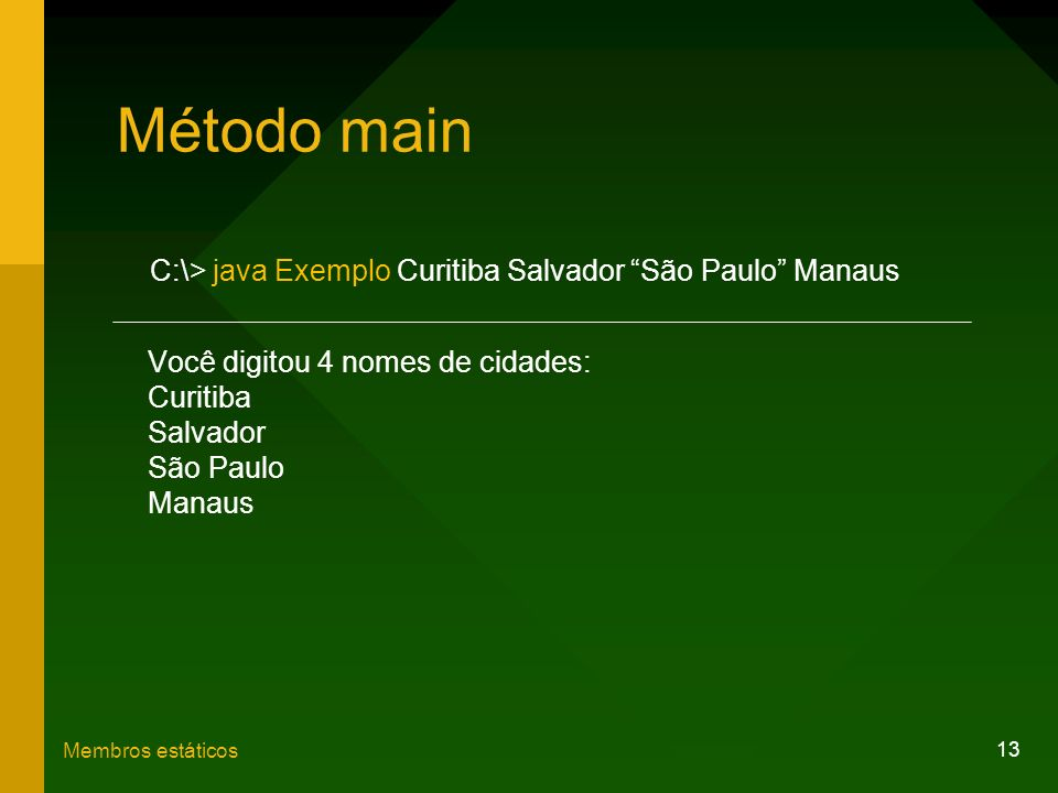 Método main C:\> java Exemplo Curitiba Salvador São Paulo Manaus