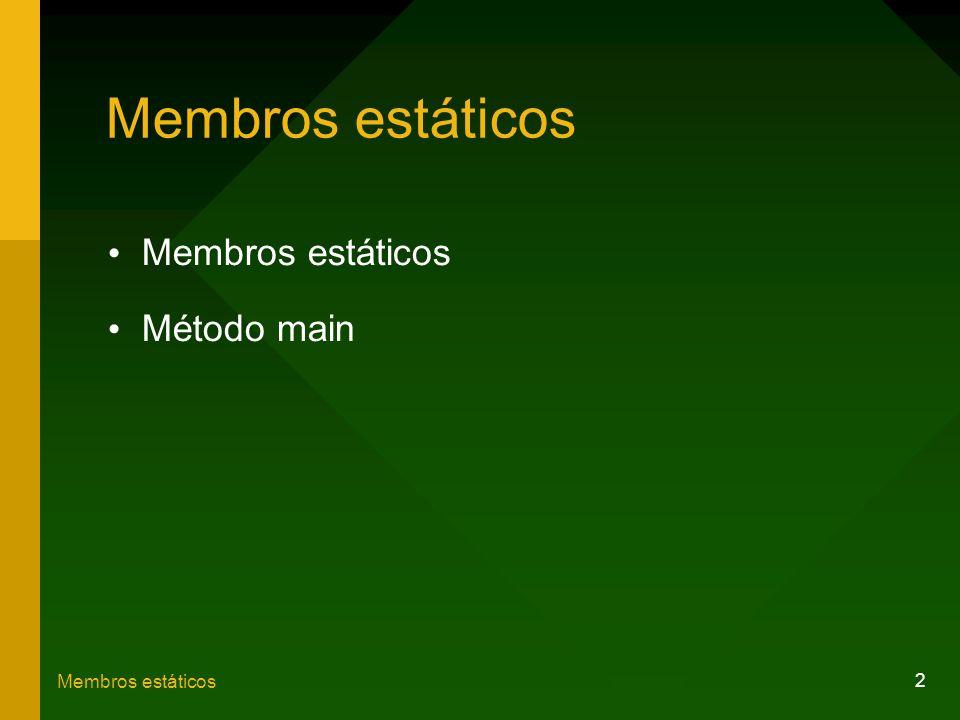 Membros estáticos Membros estáticos Método main