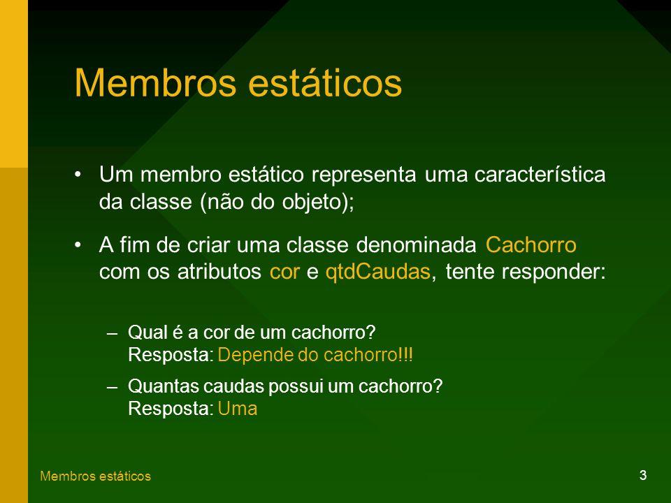 Membros estáticos Um membro estático representa uma característica da classe (não do objeto);