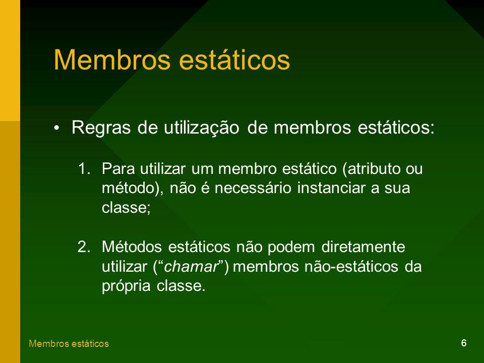 Membros estáticos Regras de utilização de membros estáticos:
