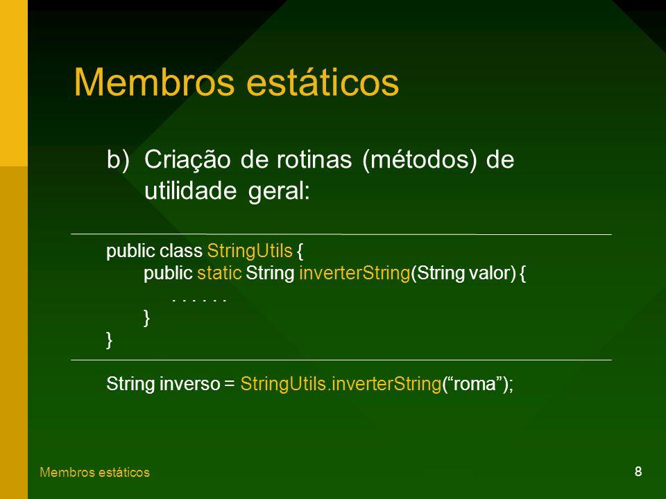 Membros estáticos Criação de rotinas (métodos) de utilidade geral: