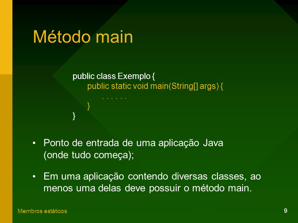 Método main Ponto de entrada de uma aplicação Java (onde tudo começa);