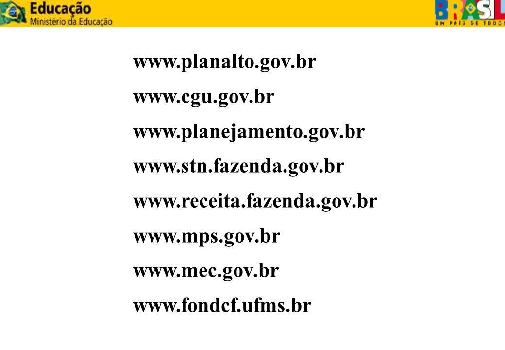 www.planalto.gov.br www.cgu.gov.br. www.planejamento.gov.br. www.stn.fazenda.gov.br. www.receita.fazenda.gov.br.