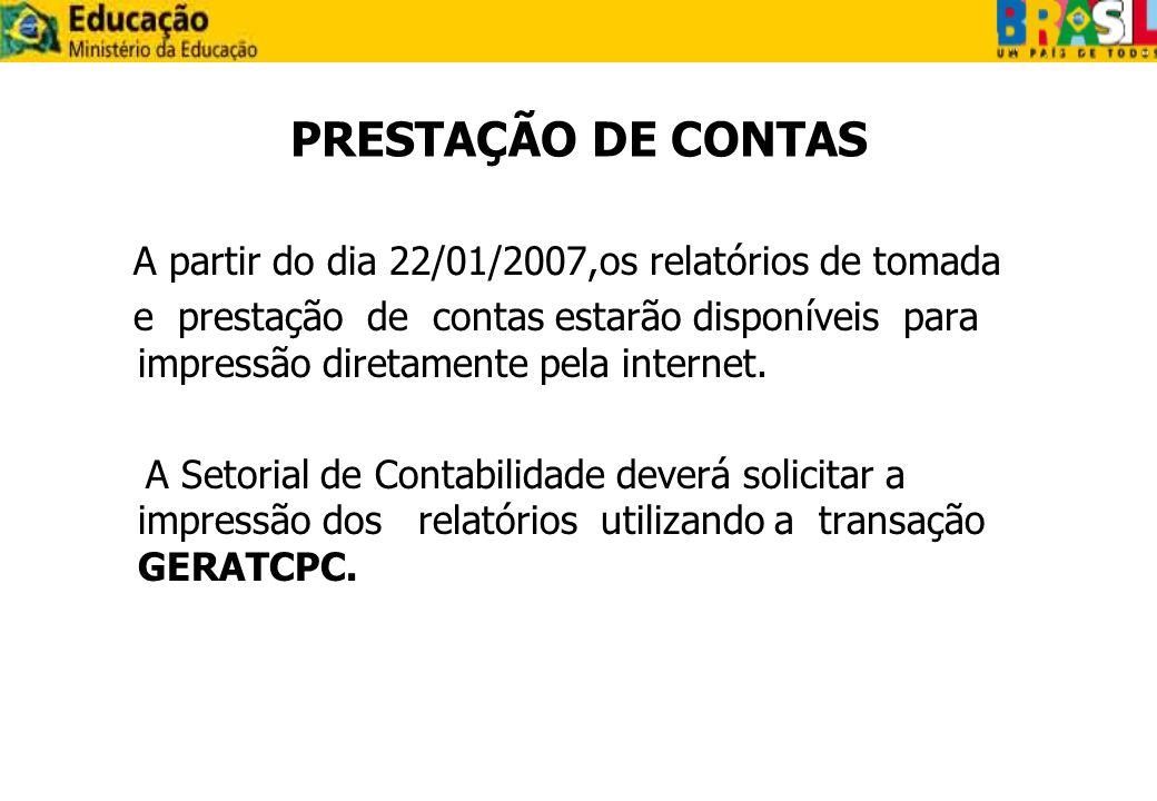 PRESTAÇÃO DE CONTAS A partir do dia 22/01/2007,os relatórios de tomada