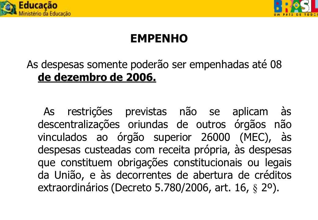 EMPENHO As despesas somente poderão ser empenhadas até 08 de dezembro de 2006.