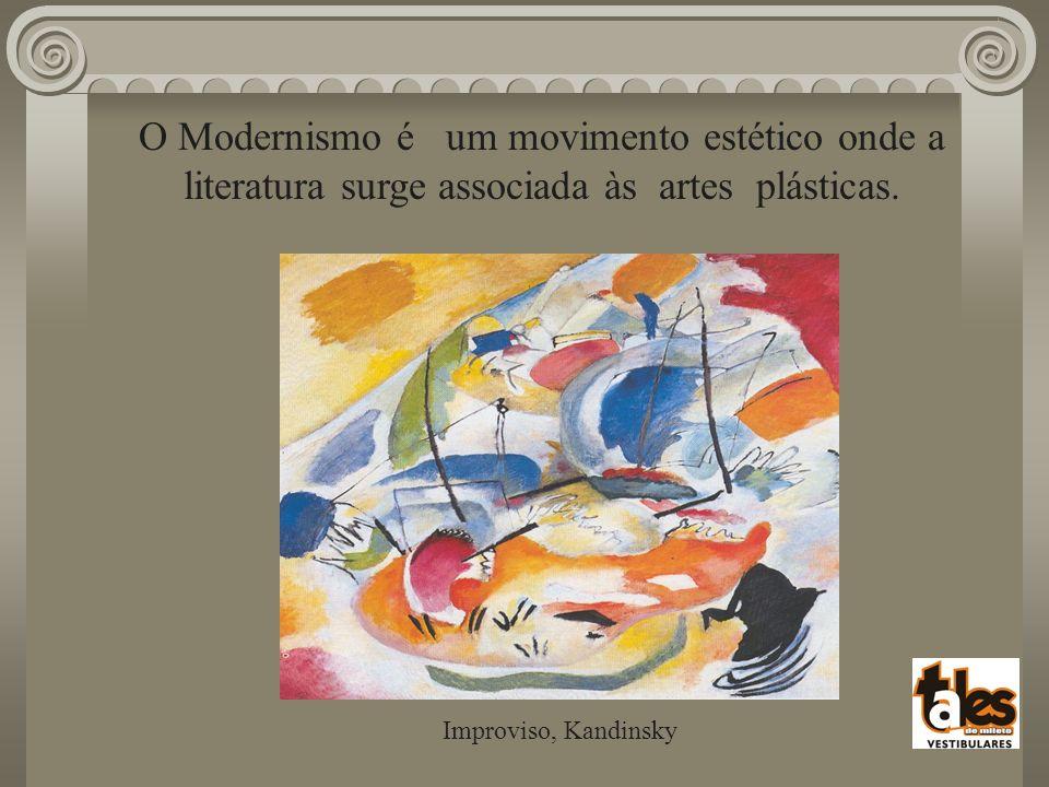 O Modernismo é um movimento estético onde a literatura surge associada às artes plásticas.