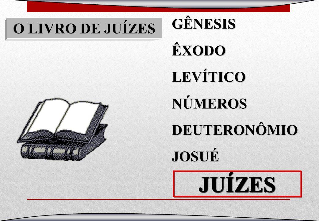 JUÍZES GÊNESIS O LIVRO DE JUÍZES ÊXODO LEVÍTICO NÚMEROS DEUTERONÔMIO