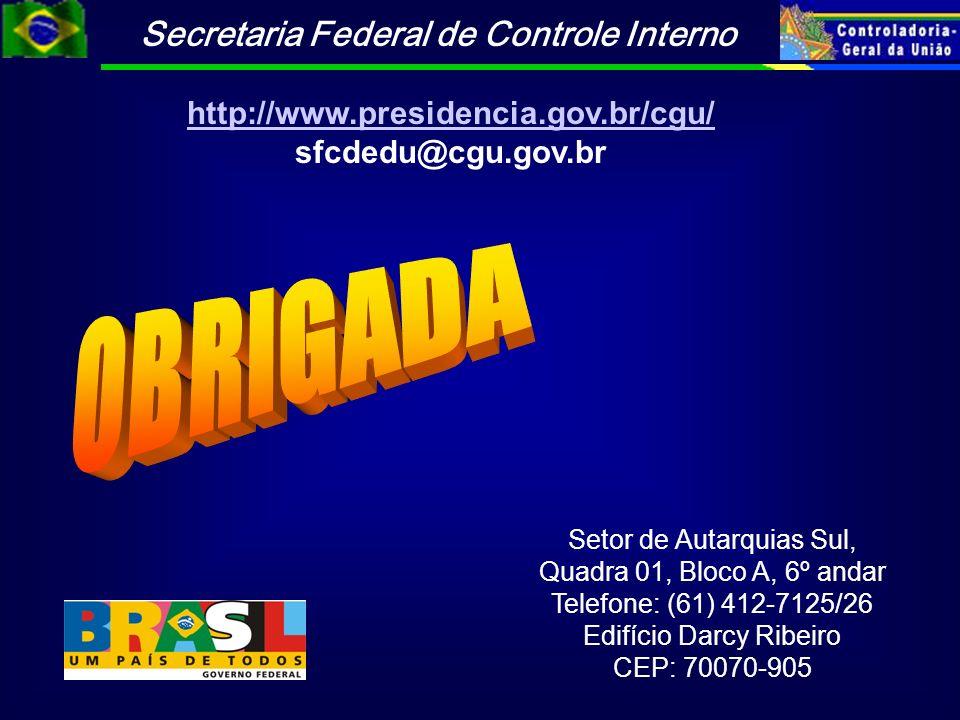OBRIGADA http://www.presidencia.gov.br/cgu/ sfcdedu@cgu.gov.br