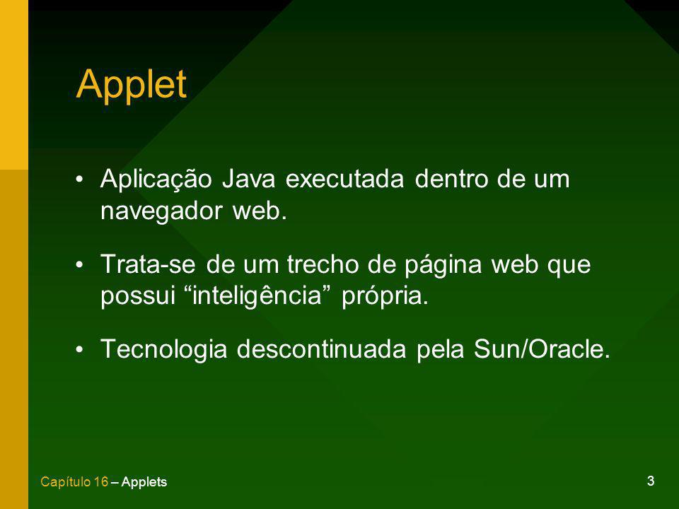 Applet Aplicação Java executada dentro de um navegador web.