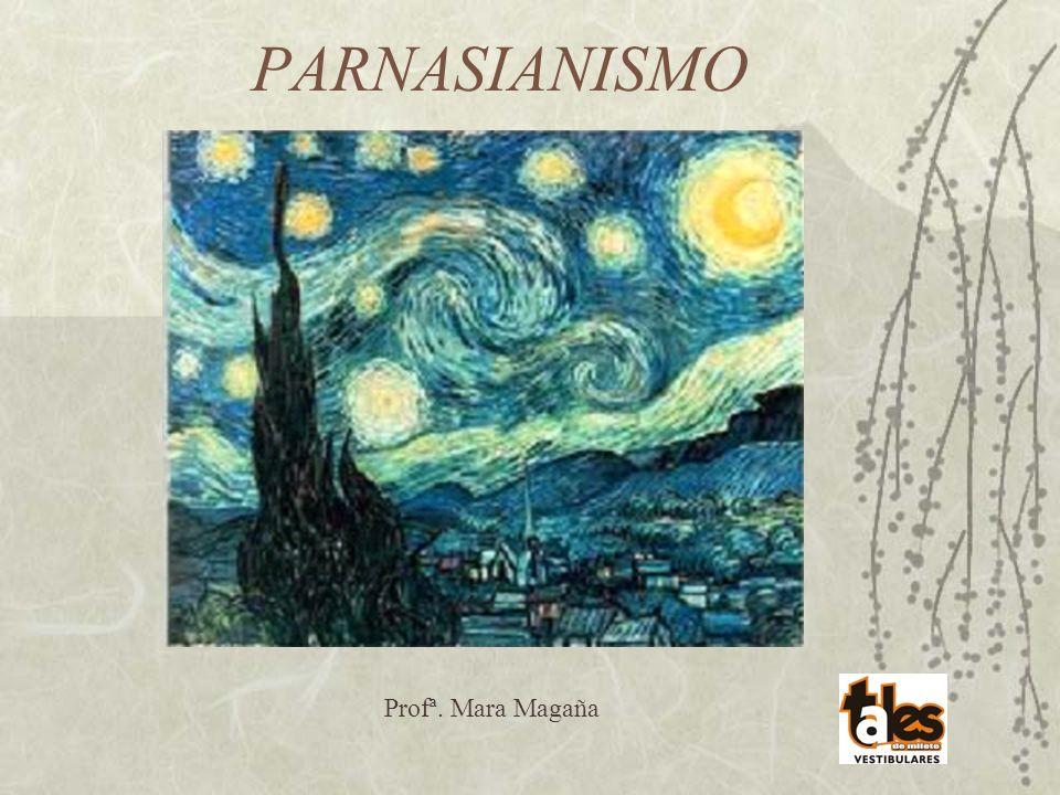 PARNASIANISMO Profª. Mara Magaña