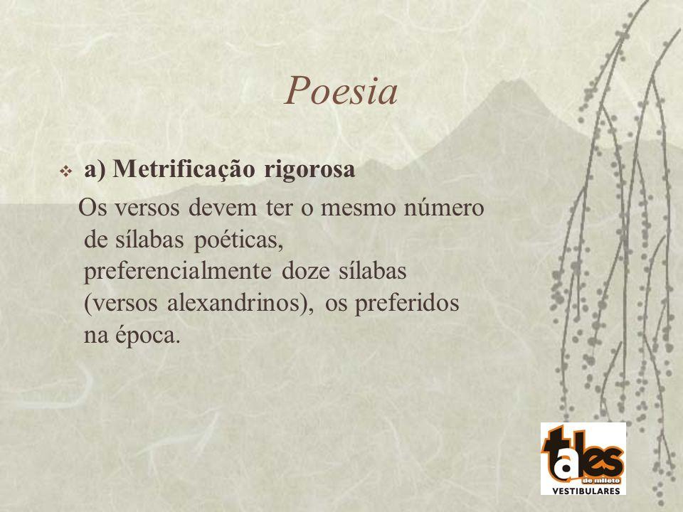 Poesia a) Metrificação rigorosa