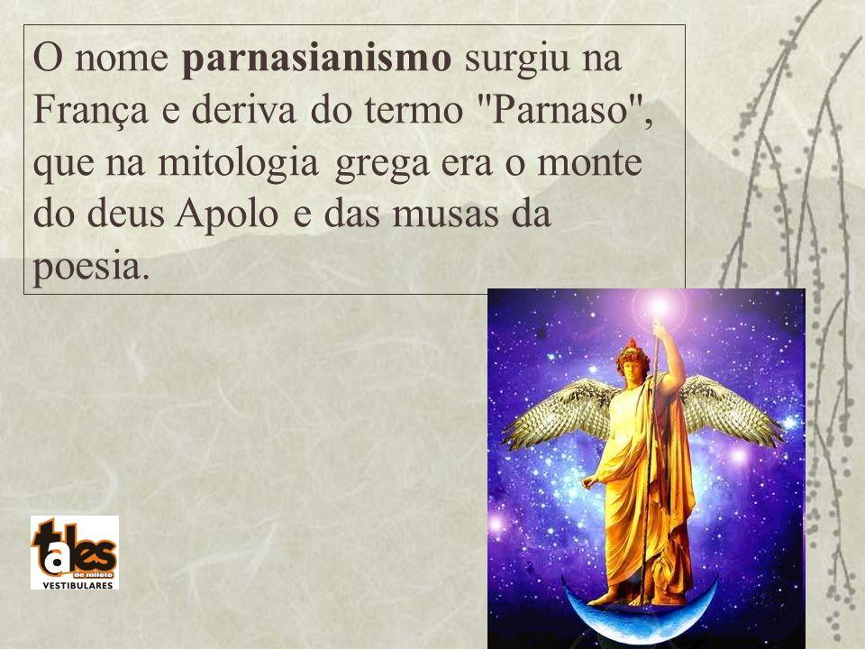 O nome parnasianismo surgiu na França e deriva do termo Parnaso , que na mitologia grega era o monte do deus Apolo e das musas da poesia.