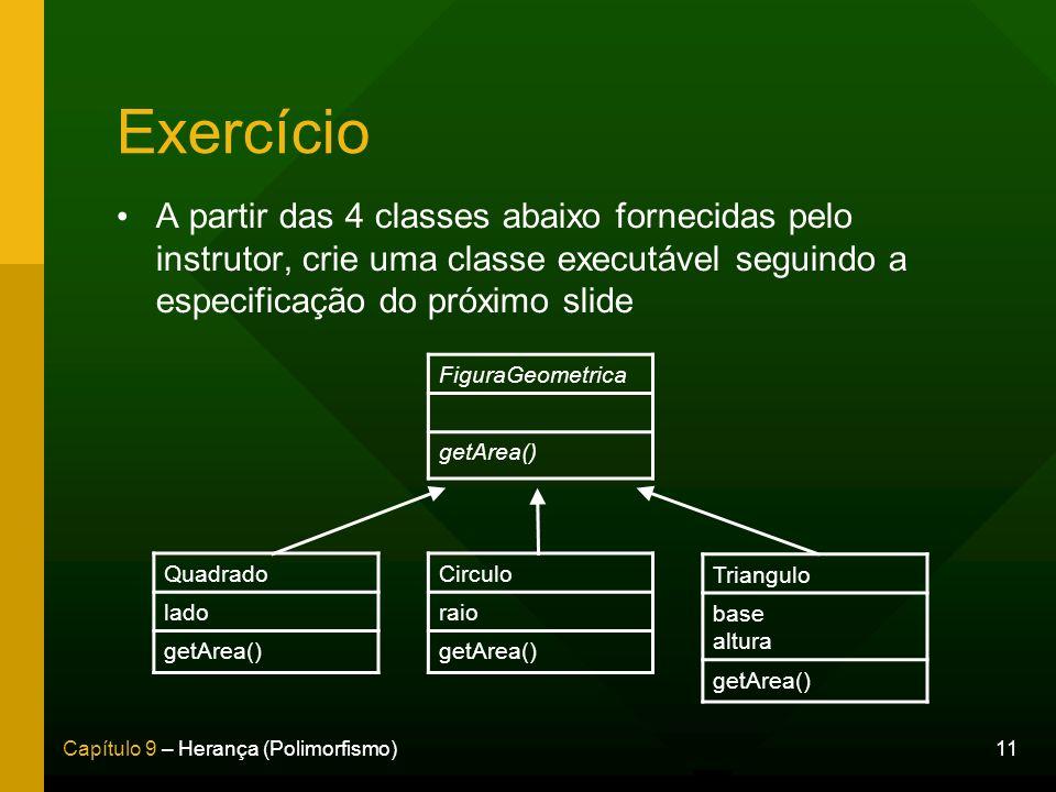 Exercício A partir das 4 classes abaixo fornecidas pelo instrutor, crie uma classe executável seguindo a especificação do próximo slide.