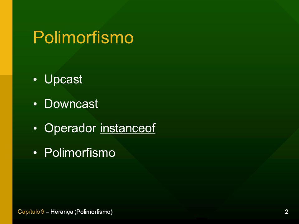 Polimorfismo Upcast Downcast Operador instanceof Polimorfismo 2