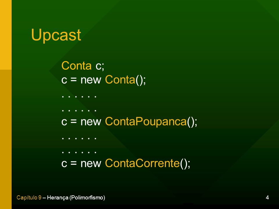 Upcast Conta c; c = new Conta(); . . . . . . c = new ContaPoupanca(); c = new ContaCorrente(); 4