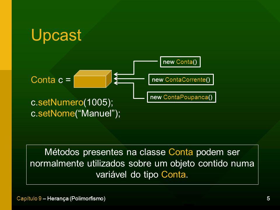 Upcast Conta c = c.setNumero(1005); c.setNome( Manuel );