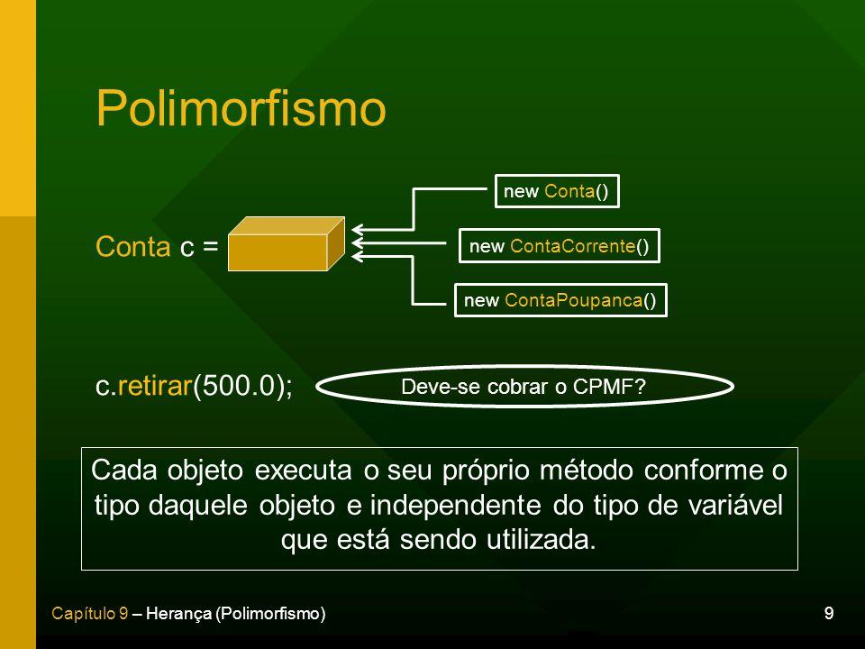 Polimorfismo Conta c = c.retirar(500.0);