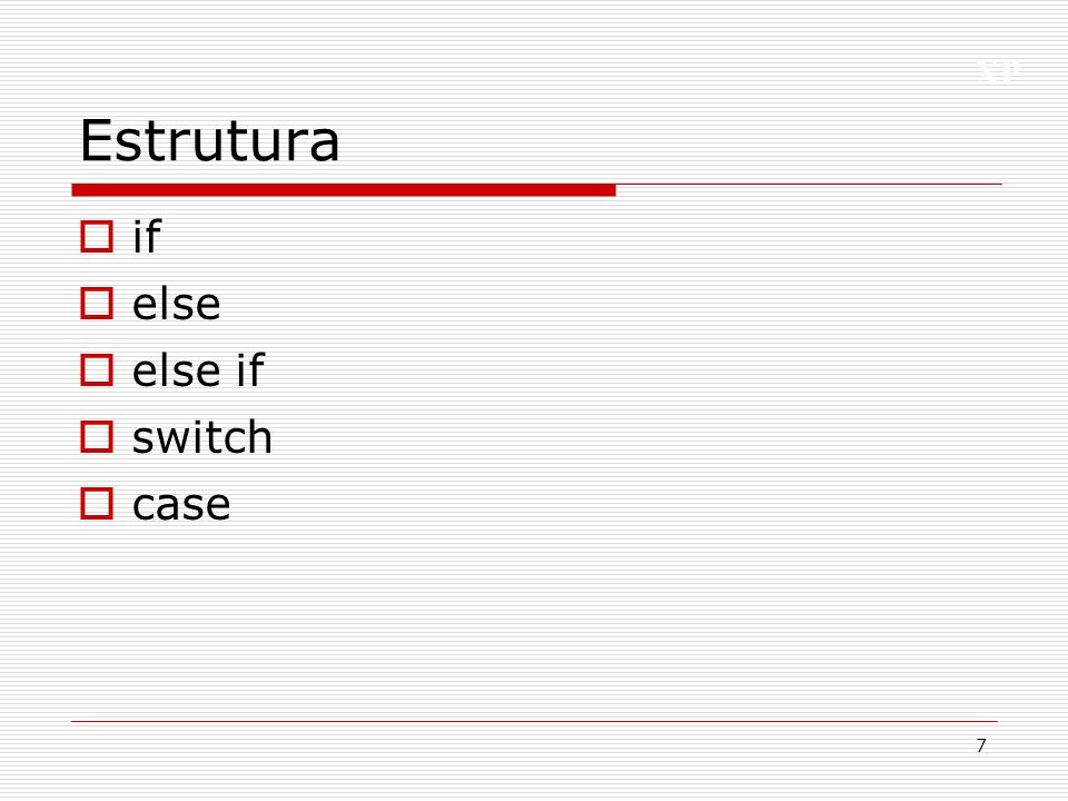 Estrutura if else else if switch case
