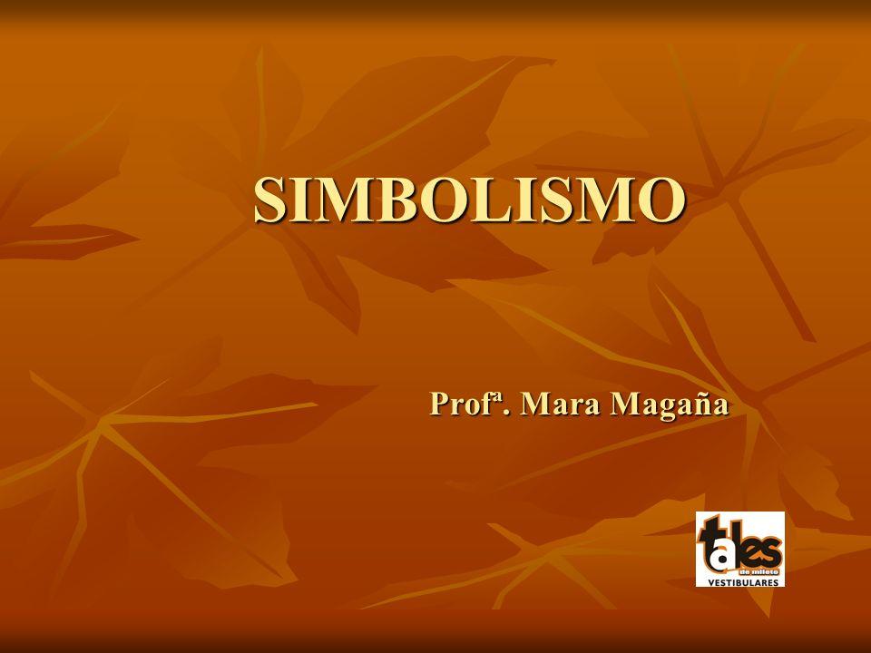 SIMBOLISMO Profª. Mara Magaña