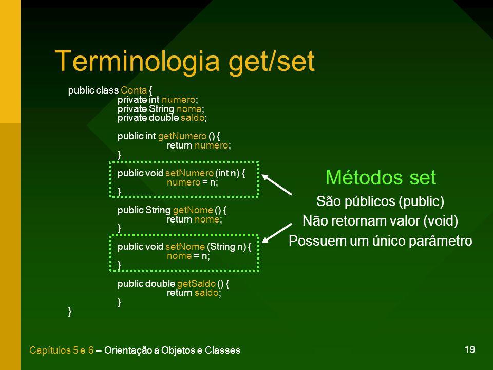 Terminologia get/set Métodos set São públicos (public)