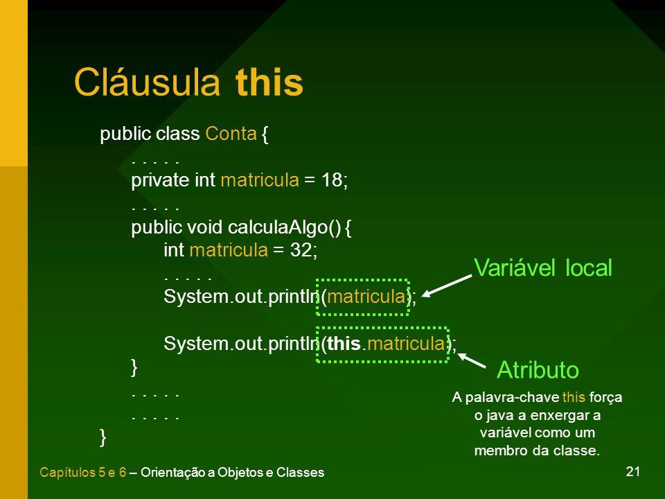 Cláusula this Variável local Atributo public class Conta { . . . . .