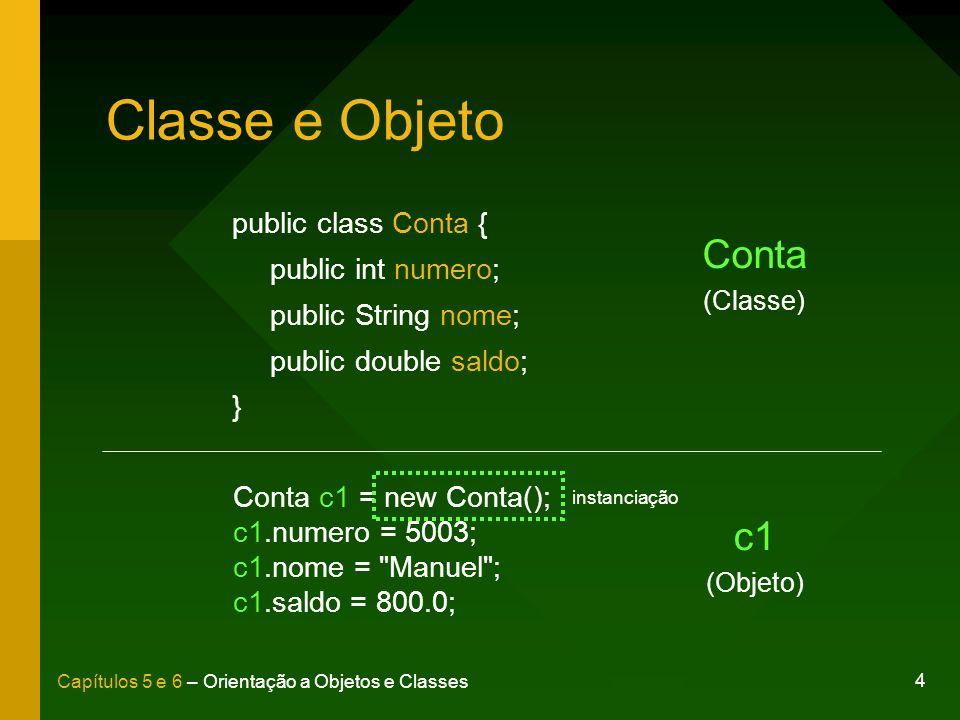 Classe e Objeto public class Conta { public int numero; public String nome; public double saldo; }
