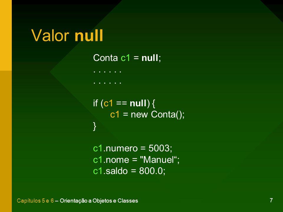 Valor null Conta c1 = null; . . . . . . if (c1 == null) {