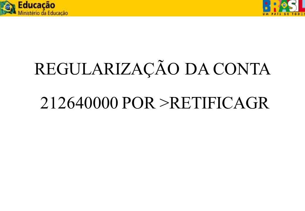 REGULARIZAÇÃO DA CONTA 212640000 POR >RETIFICAGR