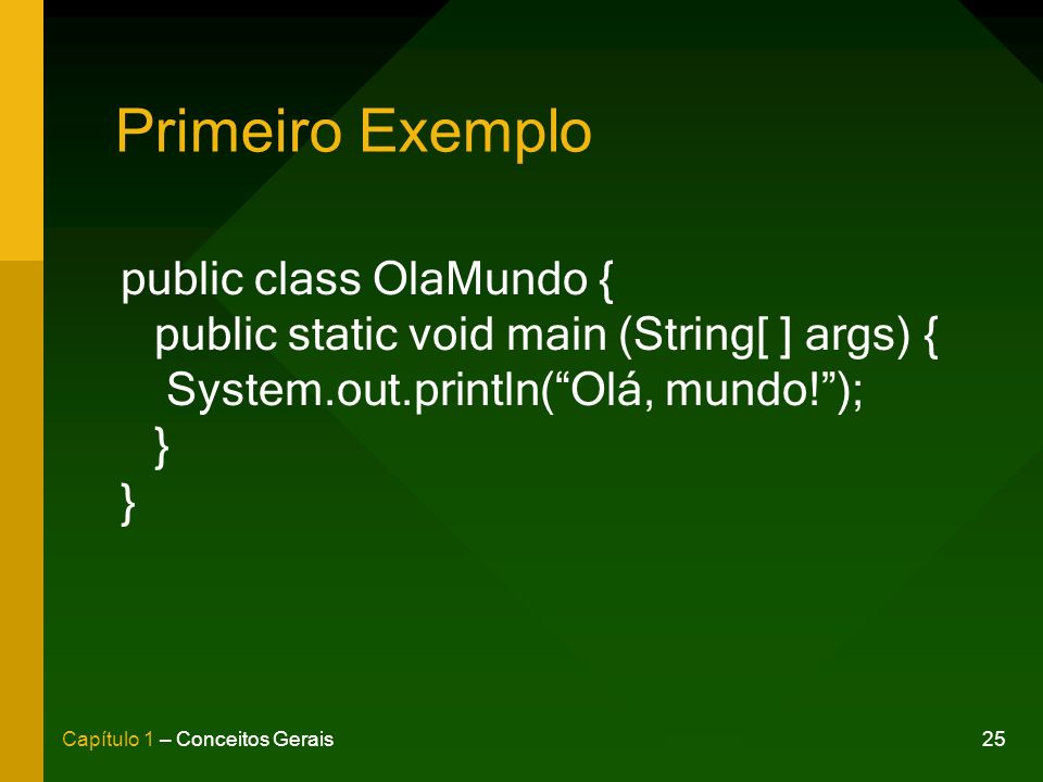Primeiro Exemplo public class OlaMundo {