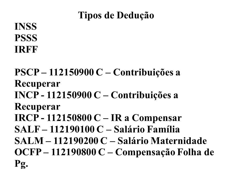 Tipos de Dedução INSS. PSSS. IRFF. PSCP – 112150900 C – Contribuições a Recuperar. INCP - 112150900 C – Contribuições a Recuperar.