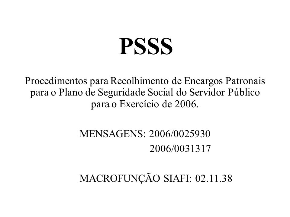 PSSS Procedimentos para Recolhimento de Encargos Patronais para o Plano de Seguridade Social do Servidor Público para o Exercício de 2006.