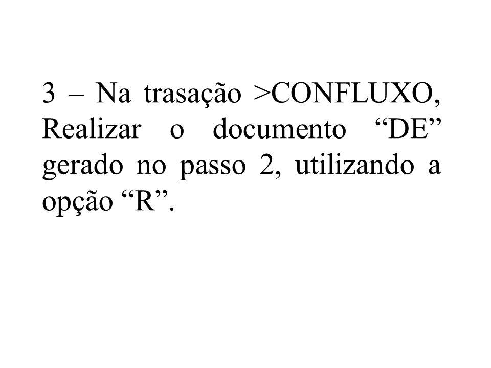 3 – Na trasação >CONFLUXO, Realizar o documento DE gerado no passo 2, utilizando a opção R .