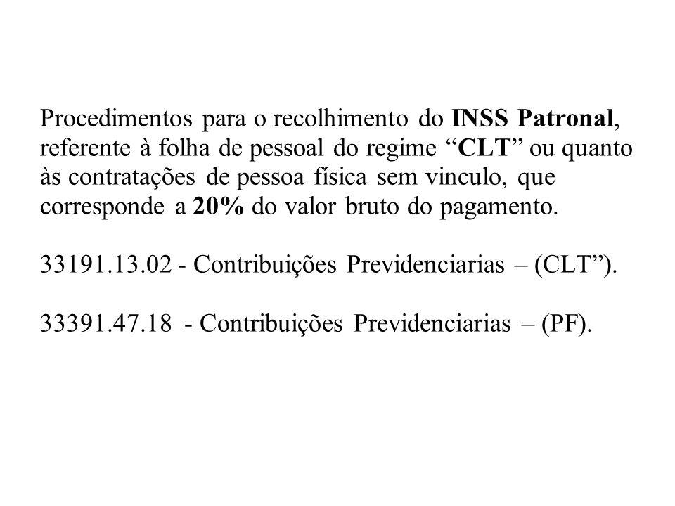Procedimentos para o recolhimento do INSS Patronal, referente à folha de pessoal do regime CLT ou quanto às contratações de pessoa física sem vinculo, que corresponde a 20% do valor bruto do pagamento.