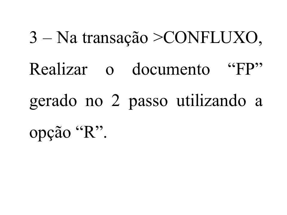 3 – Na transação >CONFLUXO, Realizar o documento FP gerado no 2 passo utilizando a opção R .
