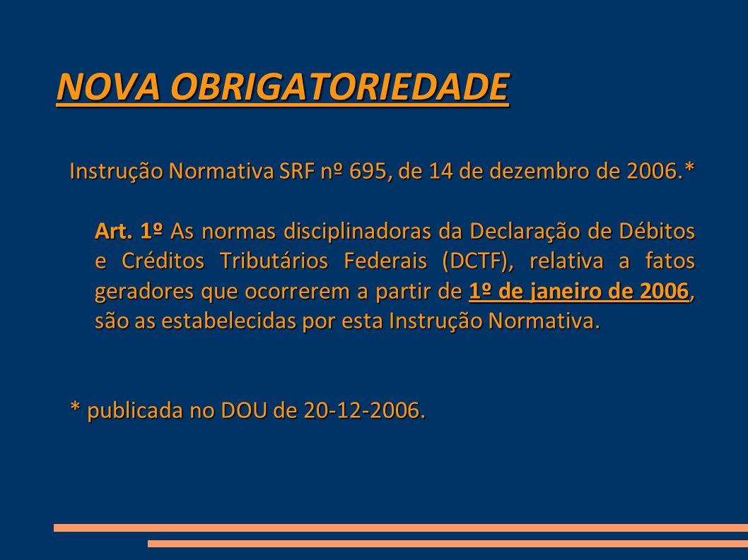 NOVA OBRIGATORIEDADE Instrução Normativa SRF nº 695, de 14 de dezembro de 2006.*