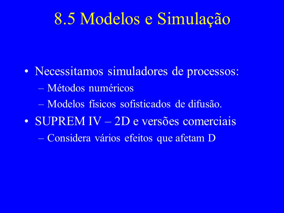 8.5 Modelos e Simulação Necessitamos simuladores de processos: