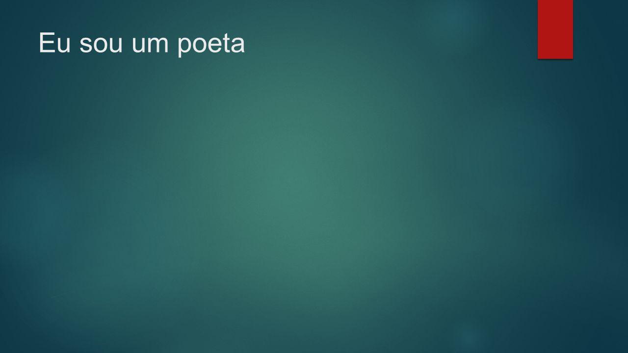 Eu sou um poeta