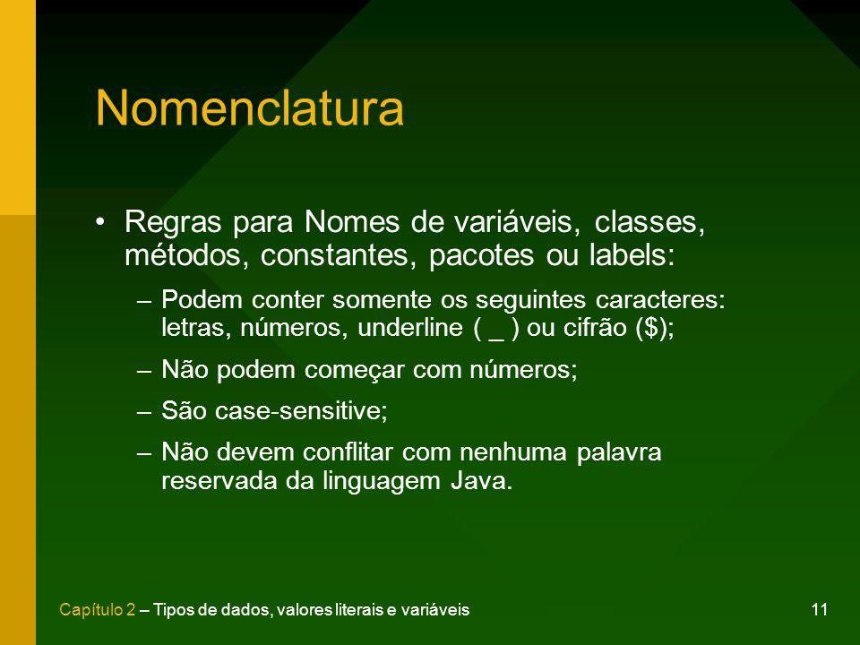 Nomenclatura Regras para Nomes de variáveis, classes, métodos, constantes, pacotes ou labels: