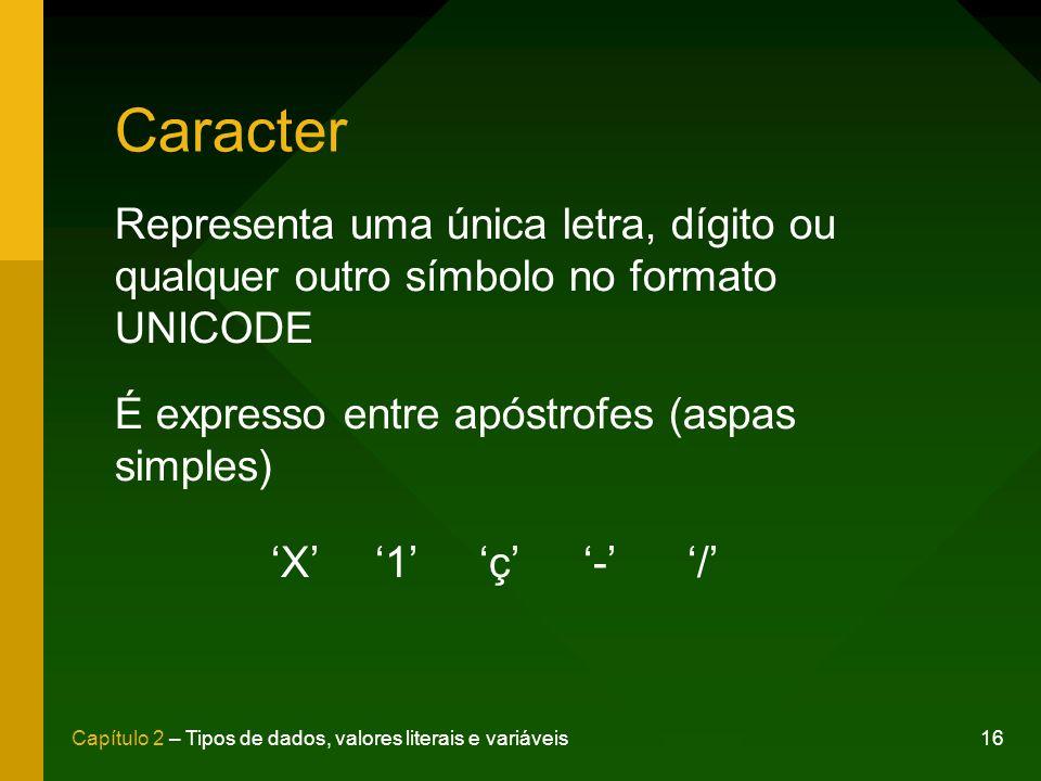 Caracter Representa uma única letra, dígito ou qualquer outro símbolo no formato UNICODE. É expresso entre apóstrofes (aspas simples)