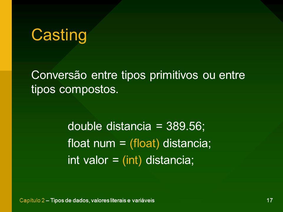 Casting Conversão entre tipos primitivos ou entre tipos compostos.
