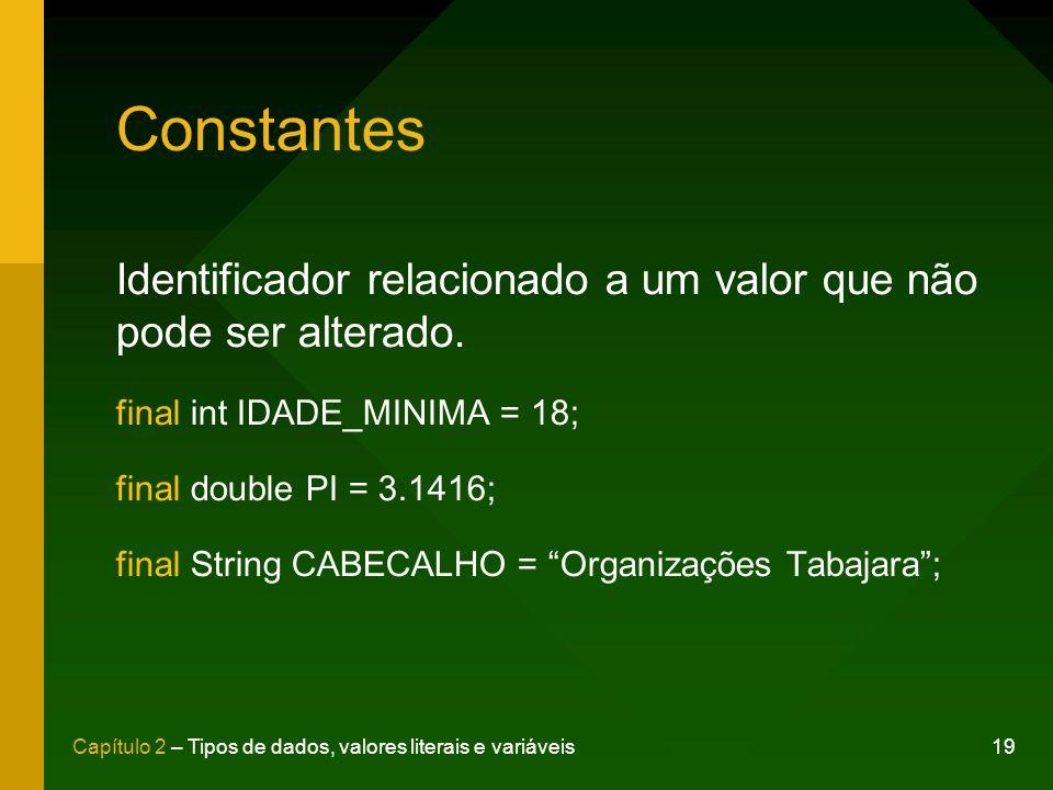 Constantes Identificador relacionado a um valor que não pode ser alterado. final int IDADE_MINIMA = 18;