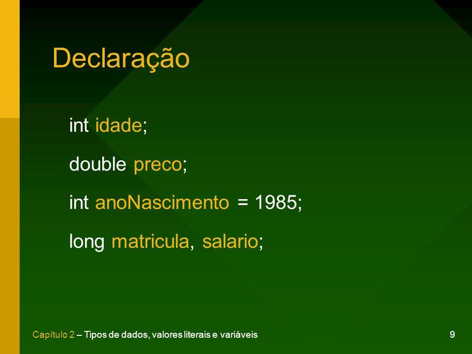 Declaração int idade; double preco; int anoNascimento = 1985;