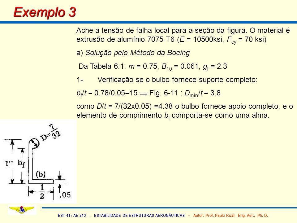 Exemplo 3 Ache a tensão de falha local para a seção da figura. O material é extrusão de alumínio 7075-T6 (E = 10500ksi, Fcy = 70 ksi)