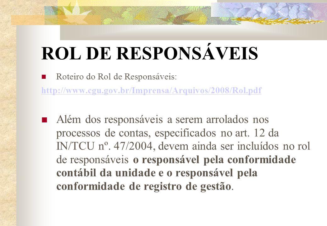 ROL DE RESPONSÁVEISRoteiro do Rol de Responsáveis: http://www.cgu.gov.br/Imprensa/Arquivos/2008/Rol.pdf.