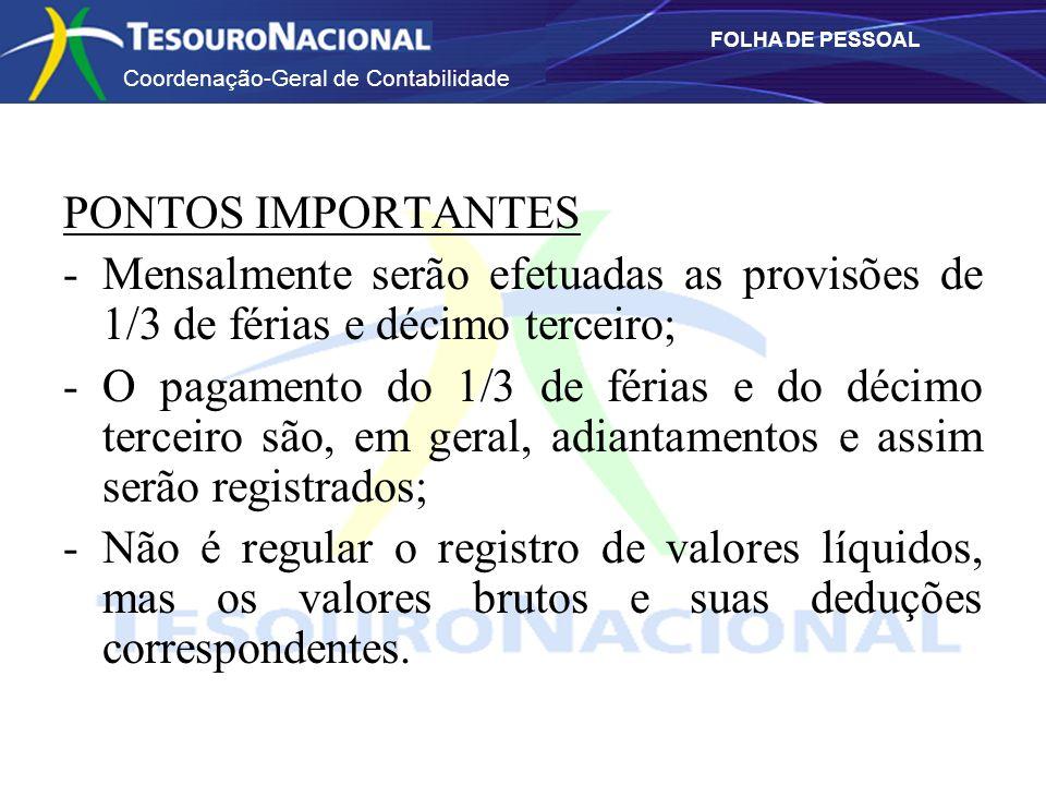 PONTOS IMPORTANTES Mensalmente serão efetuadas as provisões de 1/3 de férias e décimo terceiro;