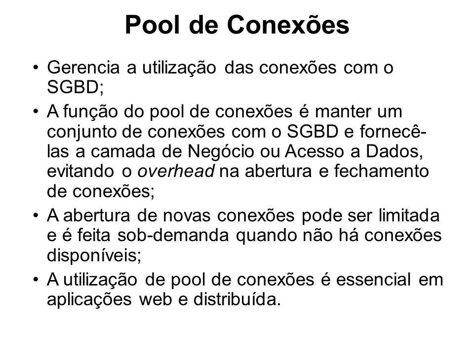 Pool de Conexões Gerencia a utilização das conexões com o SGBD;