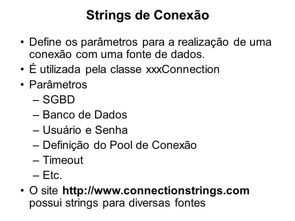 Strings de Conexão Define os parâmetros para a realização de uma conexão com uma fonte de dados. É utilizada pela classe xxxConnection.