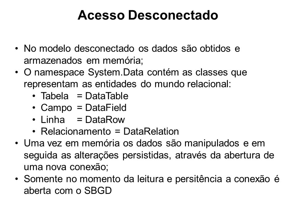 Acesso DesconectadoNo modelo desconectado os dados são obtidos e armazenados em memória;