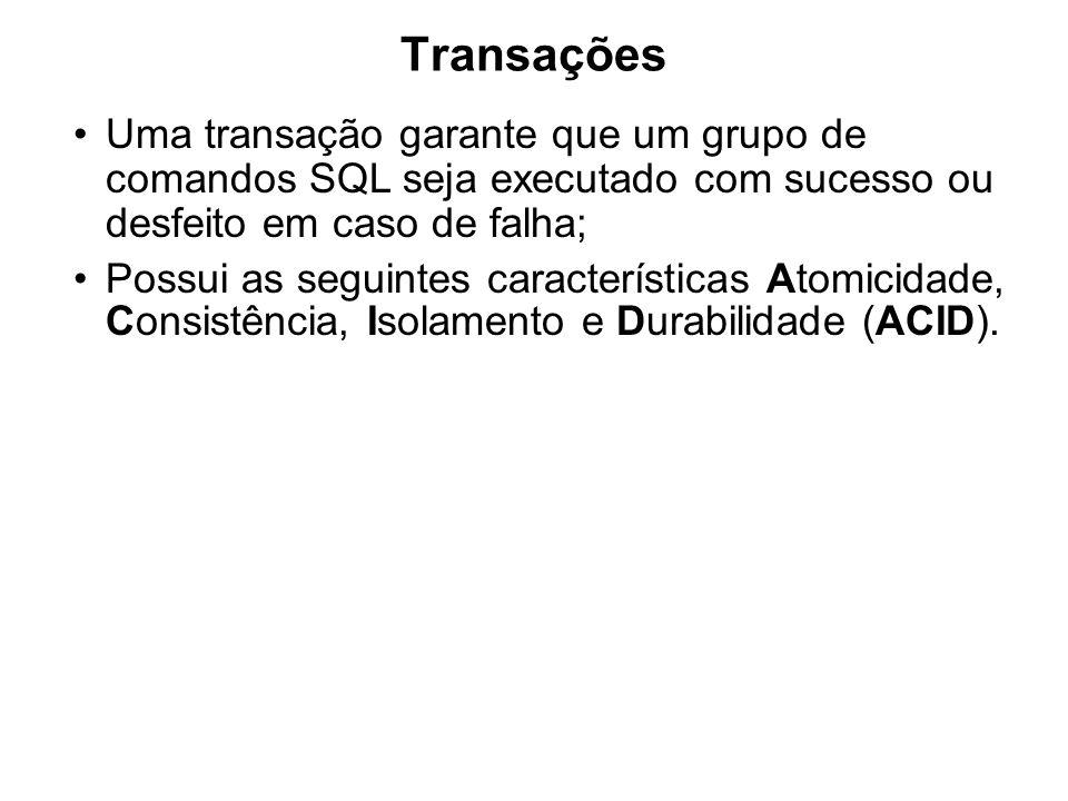 TransaçõesUma transação garante que um grupo de comandos SQL seja executado com sucesso ou desfeito em caso de falha;